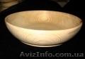 изготовление деревянной посуды под заказ, Объявление #1291192